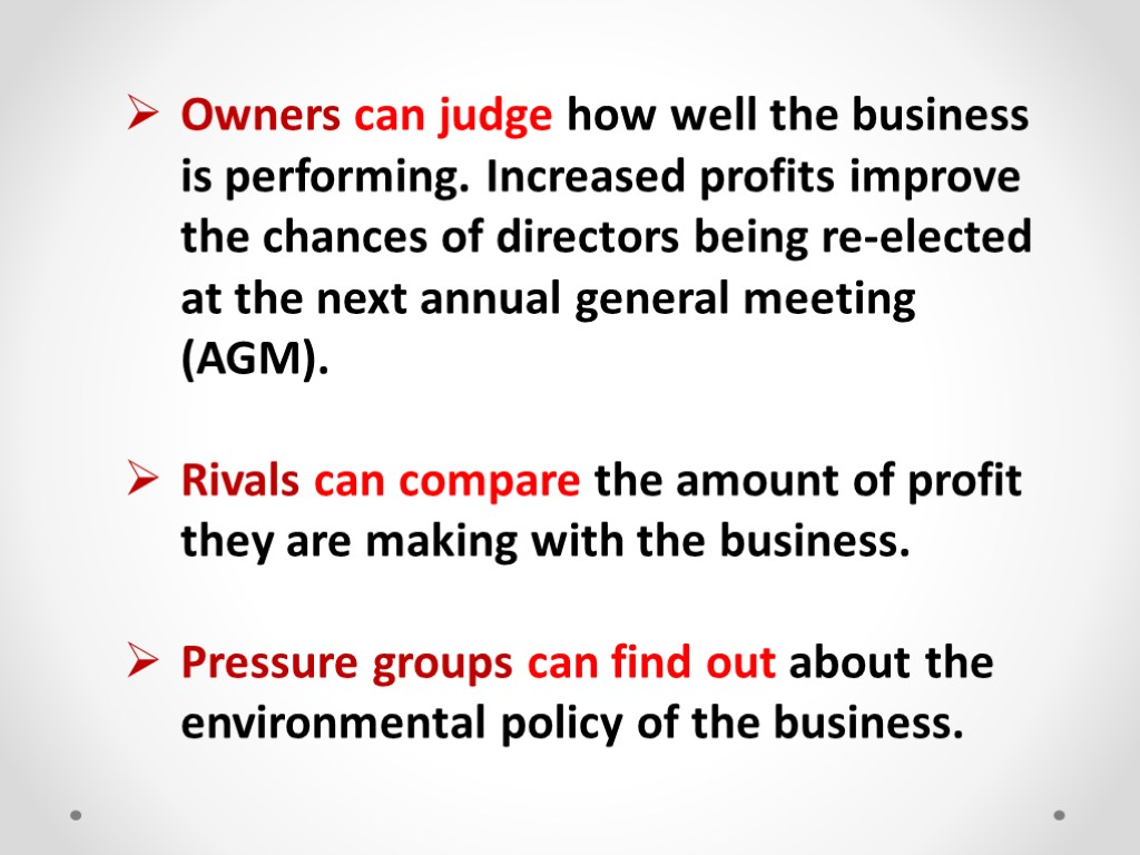 >Owners can judge how well the business is performing. Increased profits improve the chances