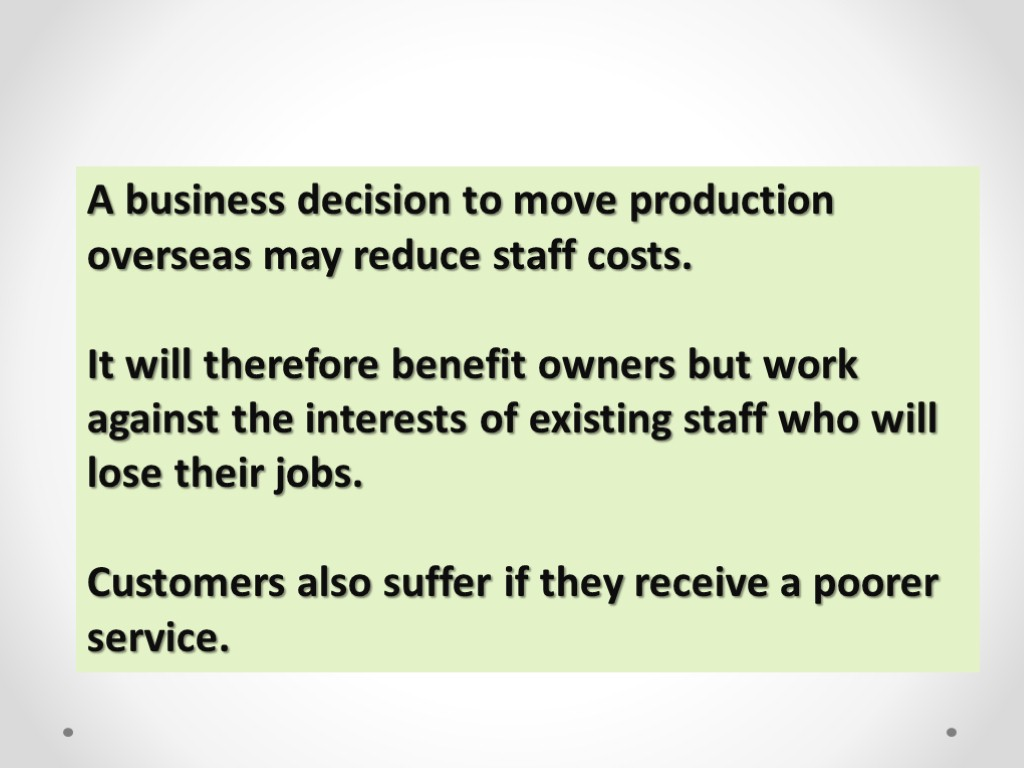 >A business decision to move production overseas may reduce staff costs. It will therefore