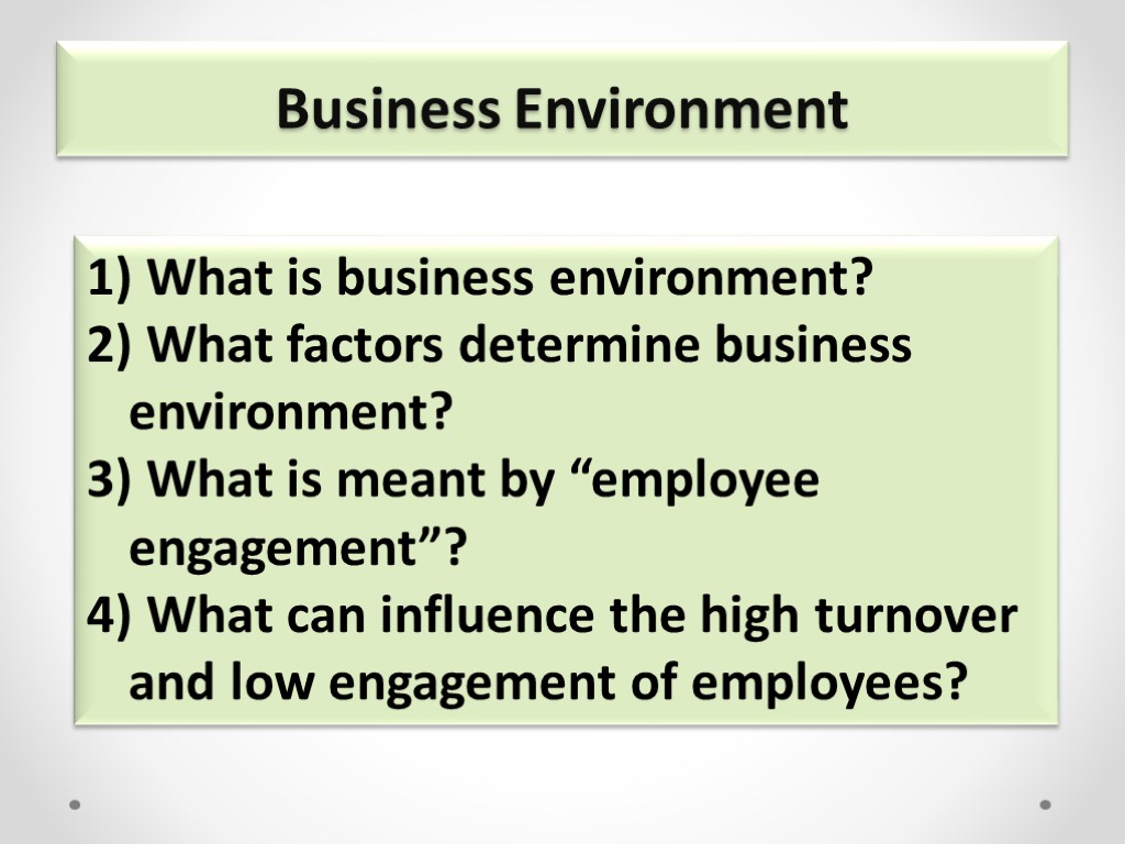 >Business Environment What is business environment? What factors determine business environment? What is meant