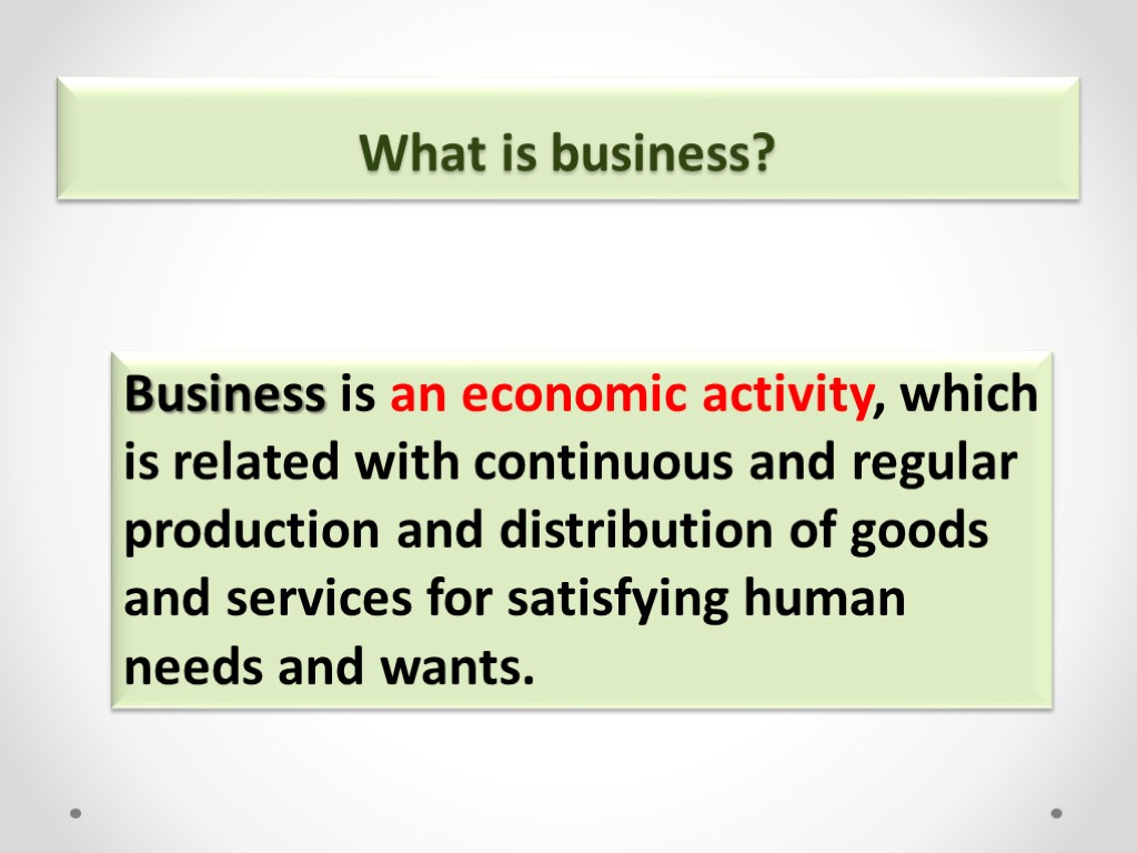 >What is business? Business is an economic activity, which is related with continuous and