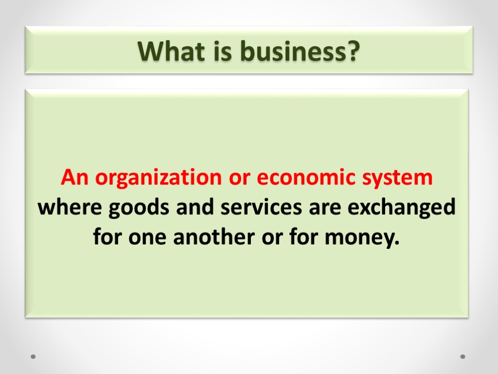 What is business? An organization or economic system where goods and services are exchanged