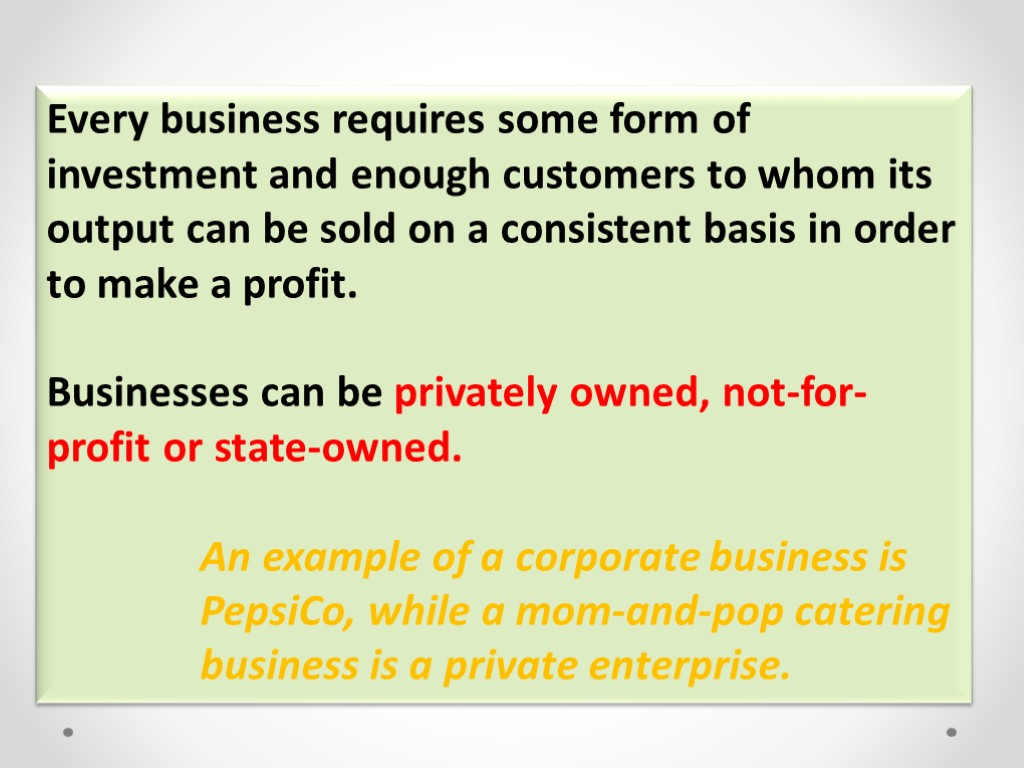 Every business requires some form of investment and enough customers to whom its output