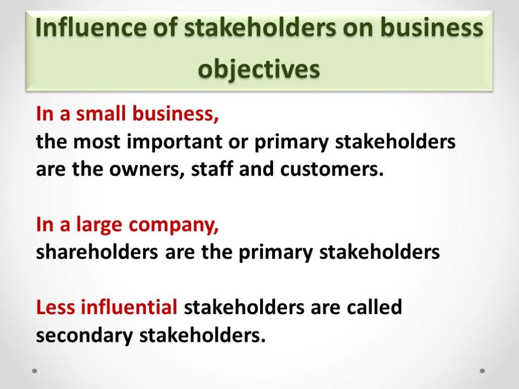 Influence of stakeholders on business objectives In a small business, the most important or