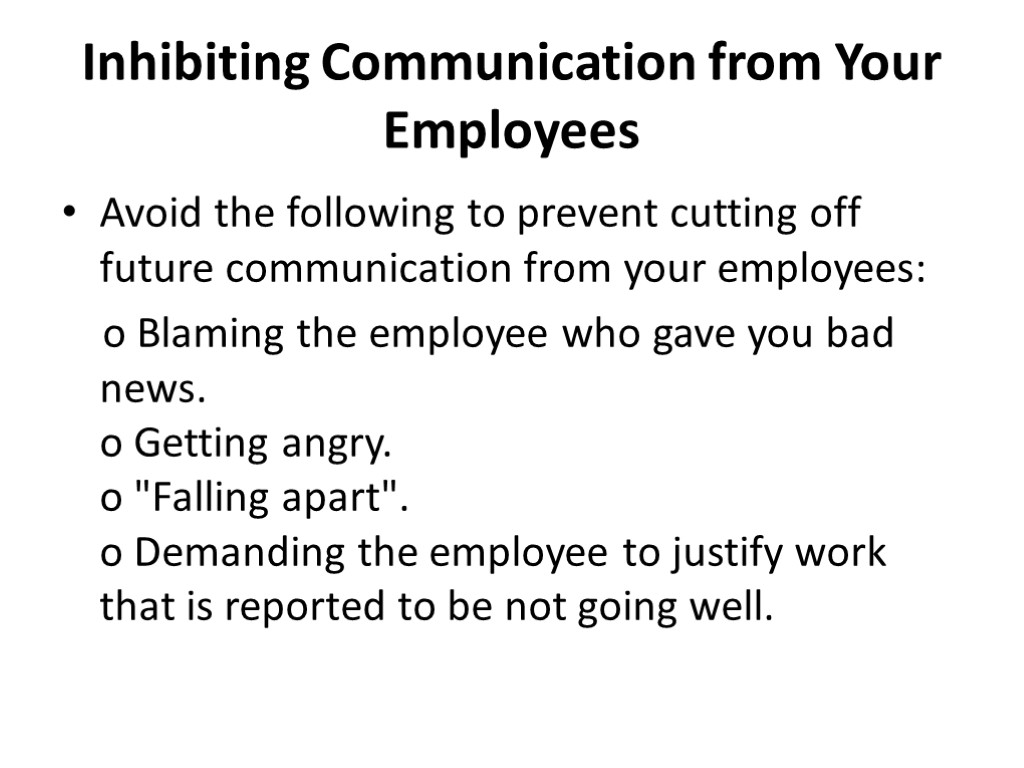 Inhibiting Communication from Your Employees Avoid the following to prevent cutting off future communication