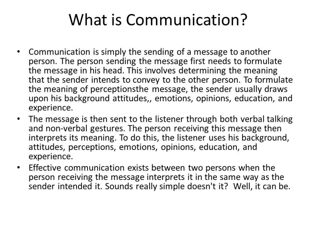What is Communication? Communication is simply the sending of a message to another person.