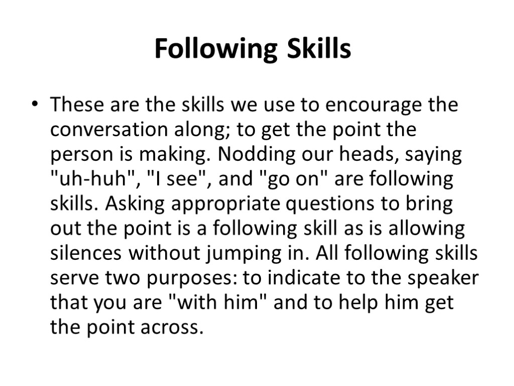 Following Skills These are the skills we use to encourage the conversation along; to
