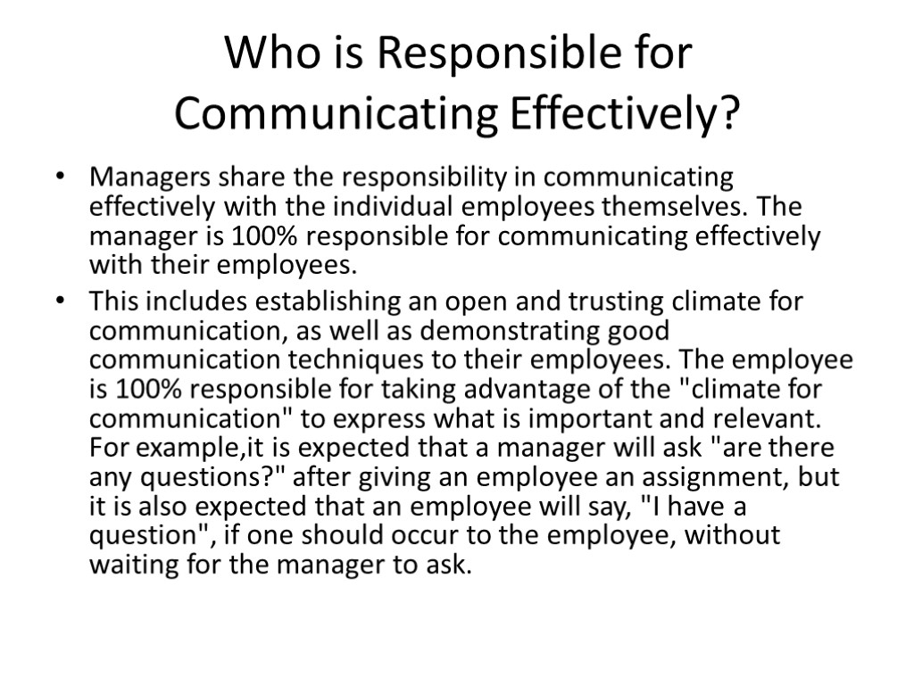 Who is Responsible for Communicating Effectively? Managers share the responsibility in communicating effectively with