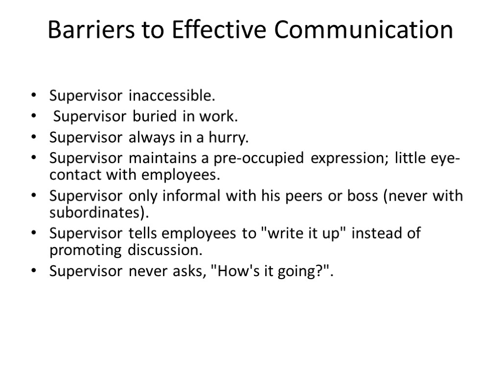 >Barriers to Effective Communication Supervisor inaccessible. Supervisor buried in work. Supervisor always in a