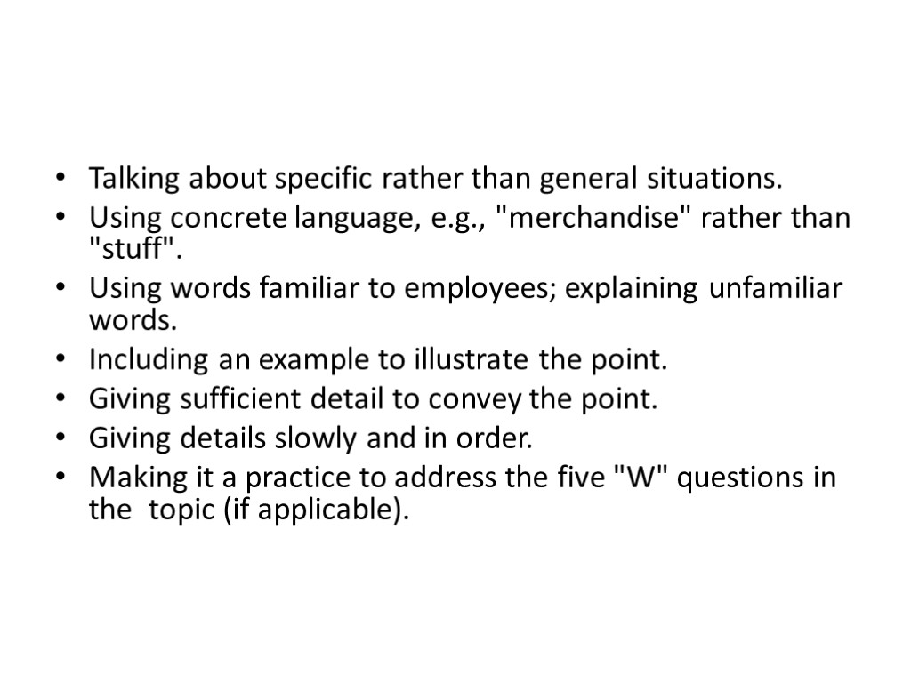 >Talking about specific rather than general situations. Using concrete language, e.g.,