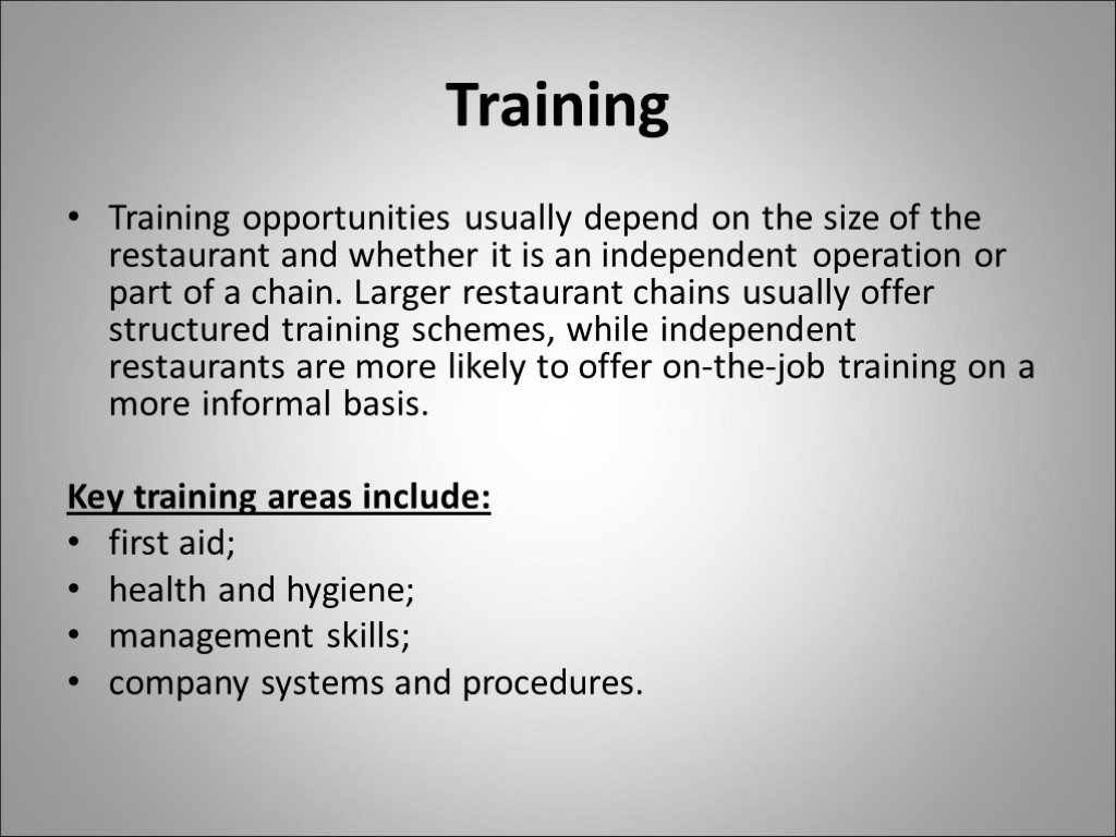 Training Training opportunities usually depend on the size of the restaurant and whether it