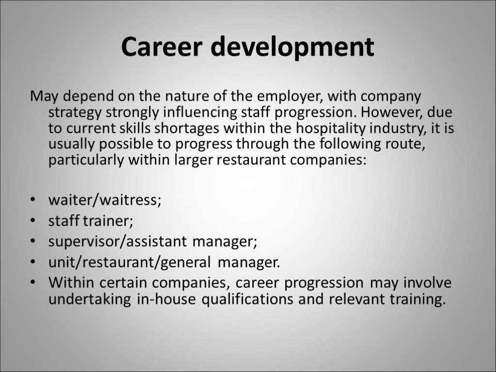 Career development May depend on the nature of the employer, with company strategy strongly