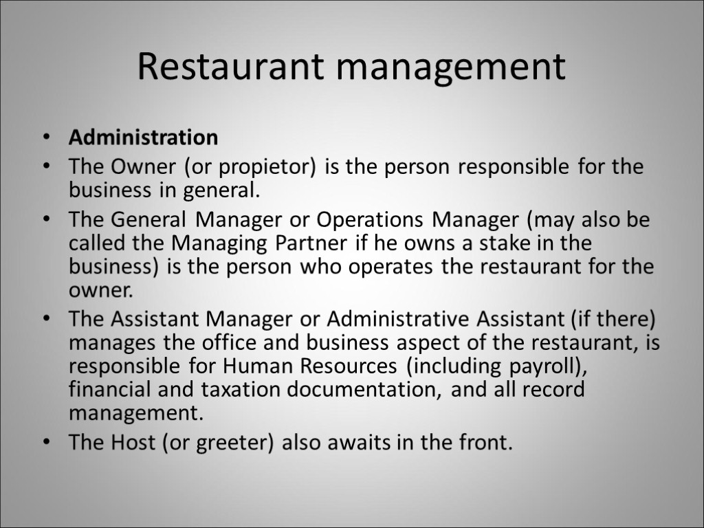Restaurant management Administration The Owner (or propietor) is the person responsible for the business