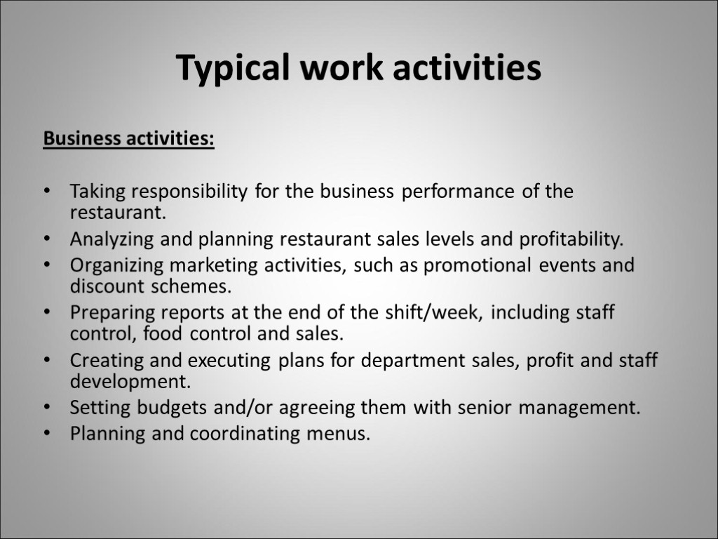 Typical work activities Business activities: Taking responsibility for the business performance of the restaurant.