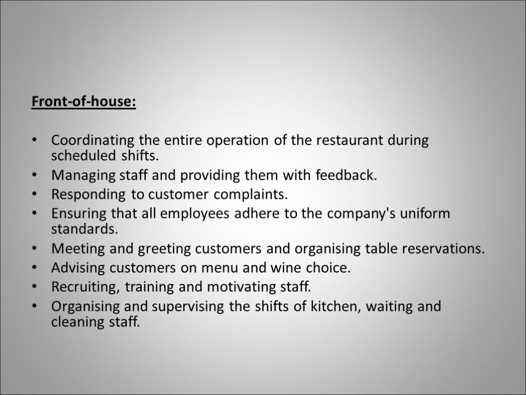 Front-of-house: Coordinating the entire operation of the restaurant during scheduled shifts. Managing staff and