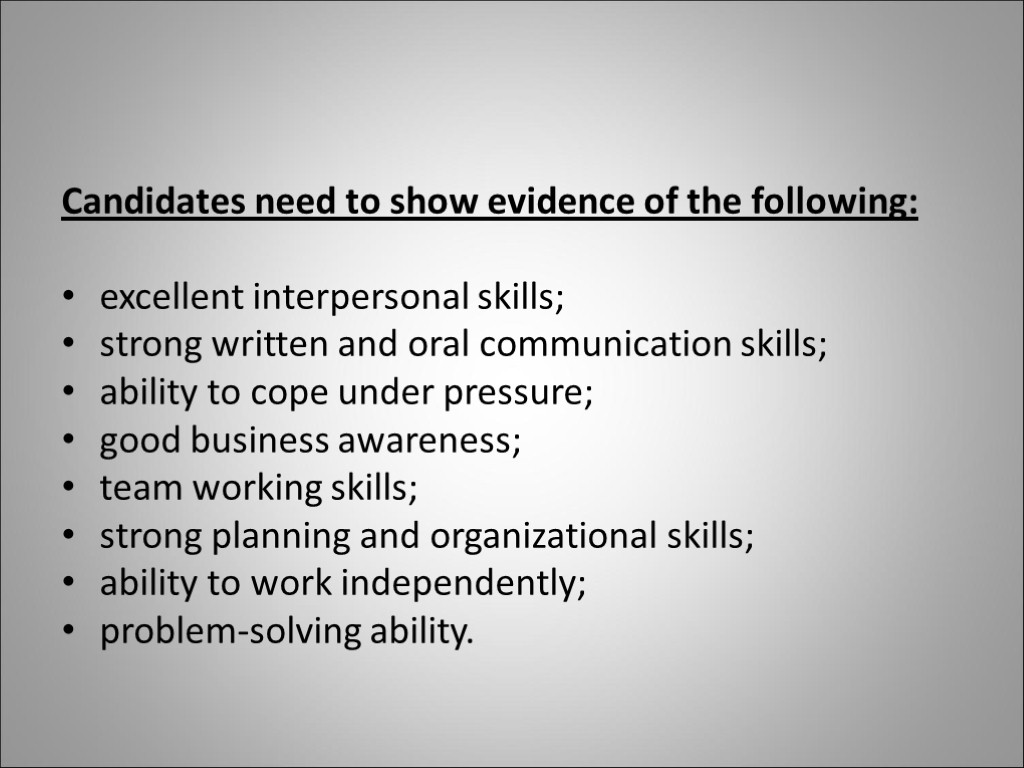 Candidates need to show evidence of the following: excellent interpersonal skills; strong written and