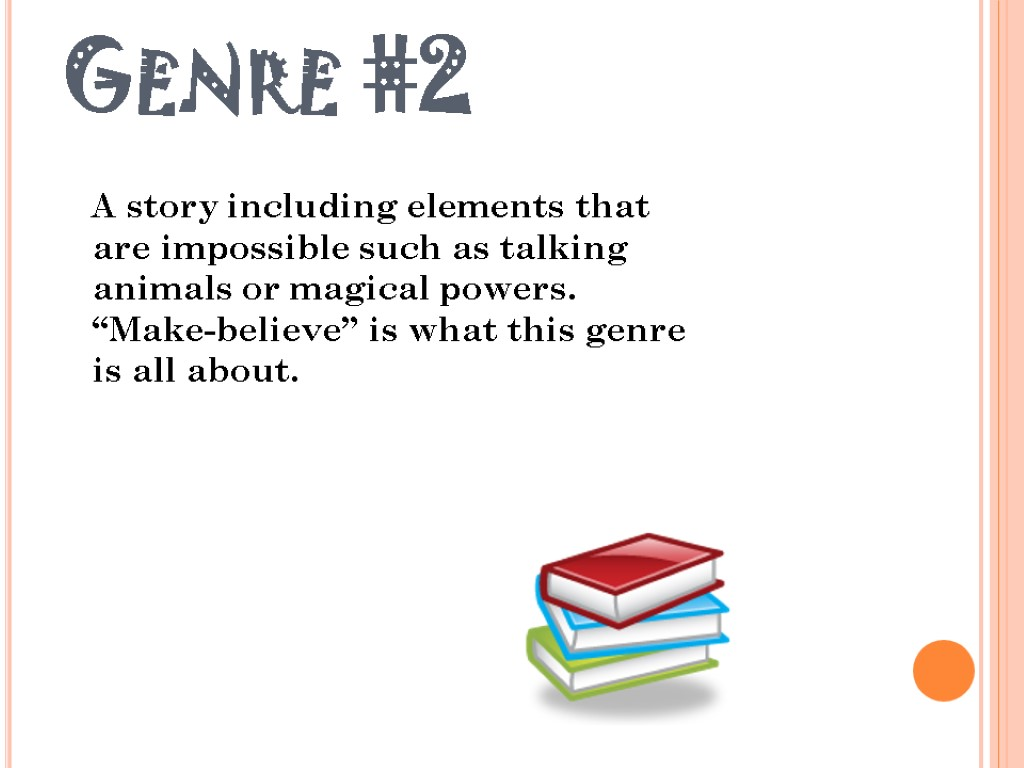 Genre #2 A story including elements that are impossible such as talking animals or