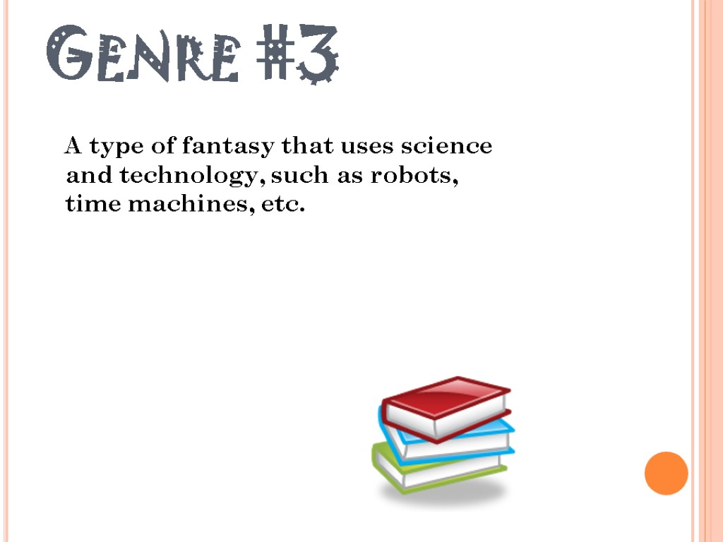 Genre #3 A type of fantasy that uses science and technology, such as robots,