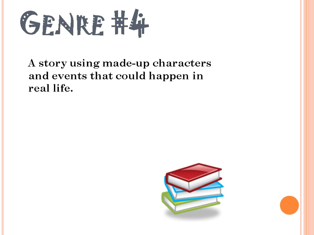 Genre #4 A story using made-up characters and events that could happen in real