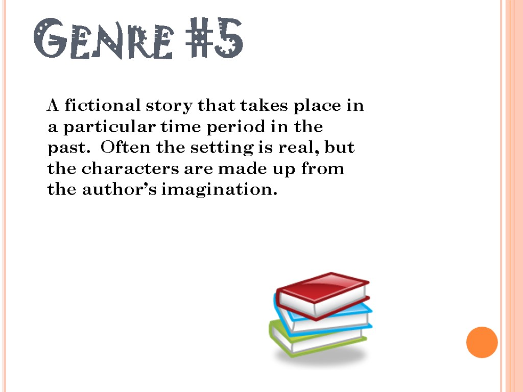 Genre #5 A fictional story that takes place in a particular time period in