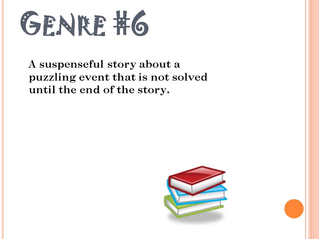 Genre #6 A suspenseful story about a puzzling event that is not solved until