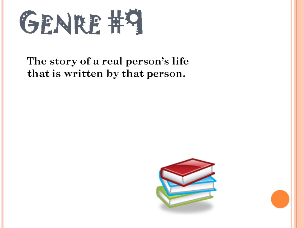 Genre #9 The story of a real person's life that is written by that