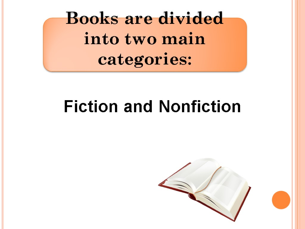 Fiction and Nonfiction Books are divided into two main categories: