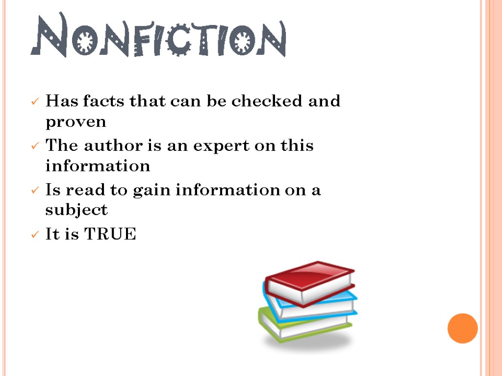 Nonfiction Has facts that can be checked and proven The author is an expert