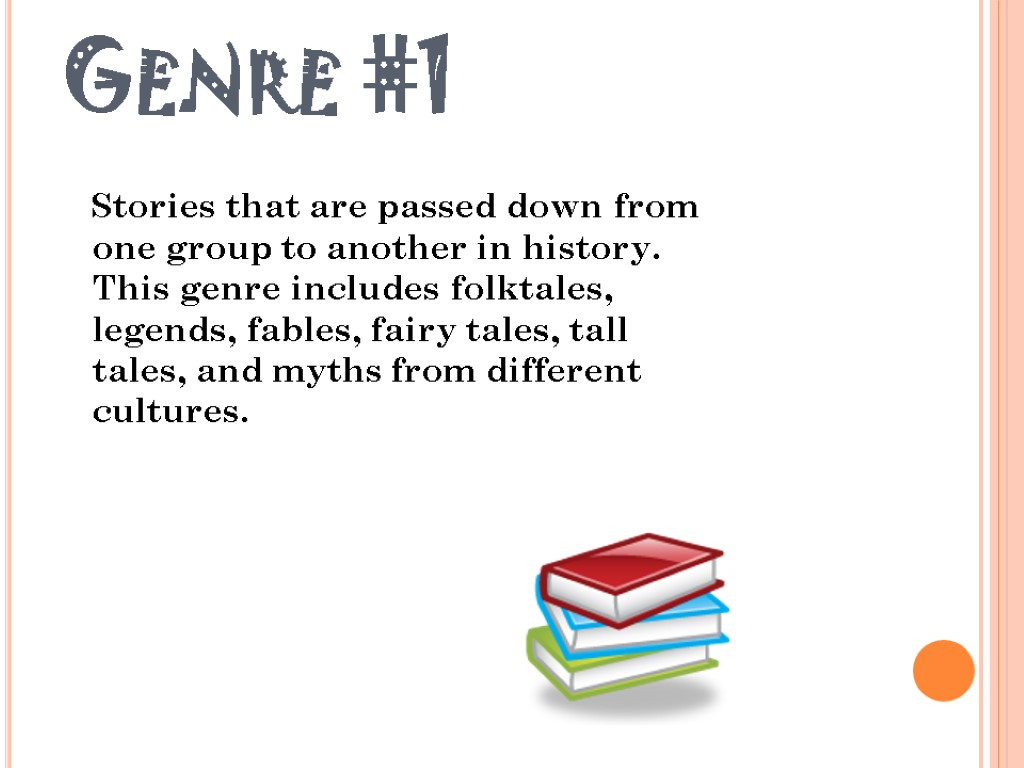 Genre #1 Stories that are passed down from one group to another in history.