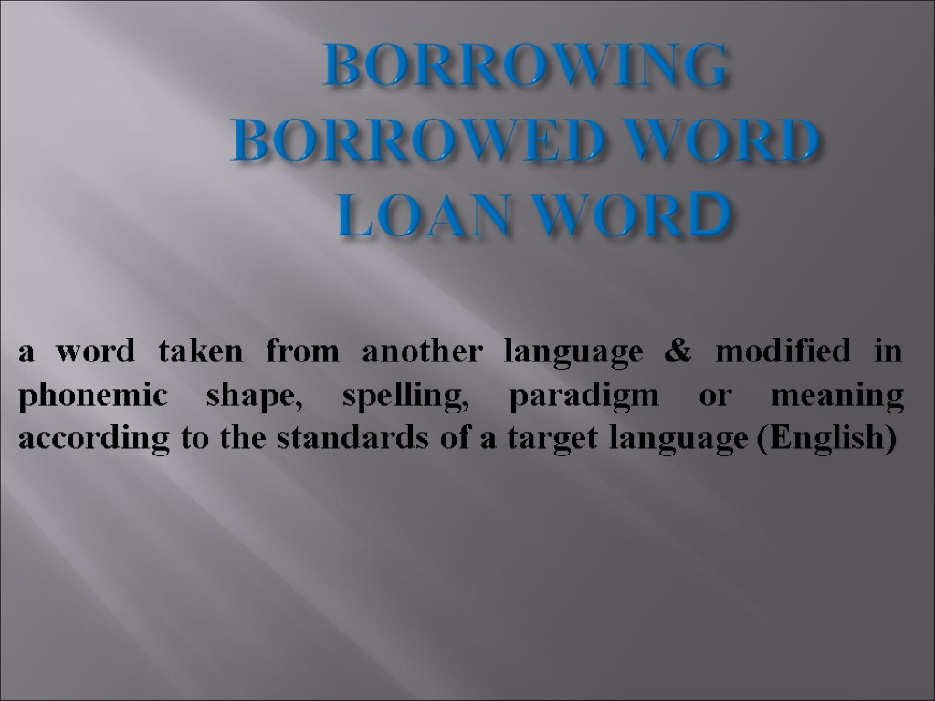 borrowings english language and word Introduction when two languages come into contact, words are borrowed from one language to another lexical borrowings, or loanwords, are by far the most commonly attested language contact phenomenon.