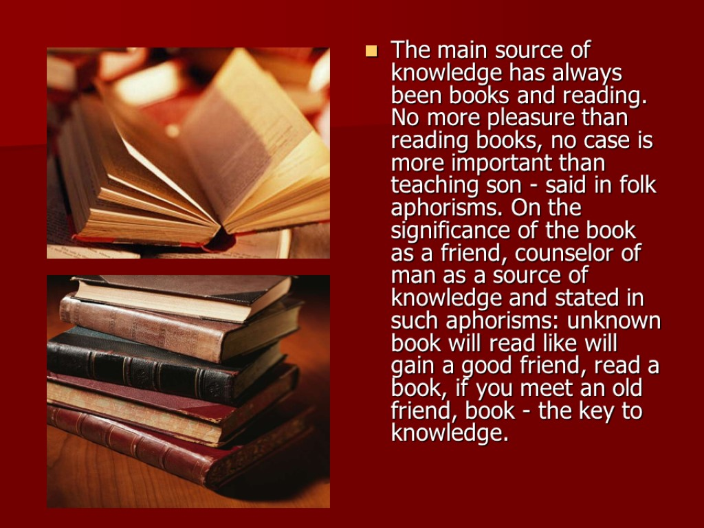 The main source of knowledge has always been books and reading. No more pleasure