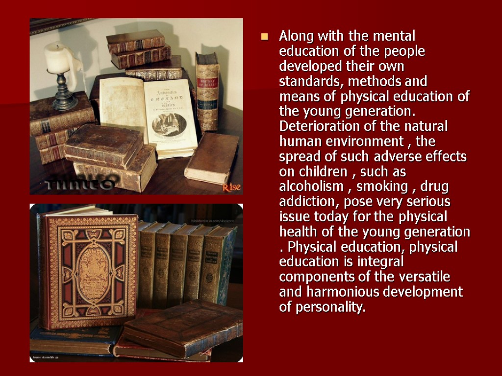 Along with the mental education of the people developed their own standards, methods and