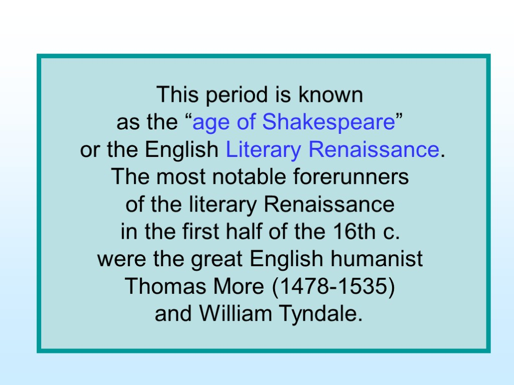 a history of shakespearean literature in the english renaissance English literary history cherishes the poetry of sir thomas wyatt (1503-42) and henry howard,earl of surrey(1517- 47),and such humanist writings as the 16 new perception and values: the most significant impact of the renaissance on english literature was seen in the change of perception of.