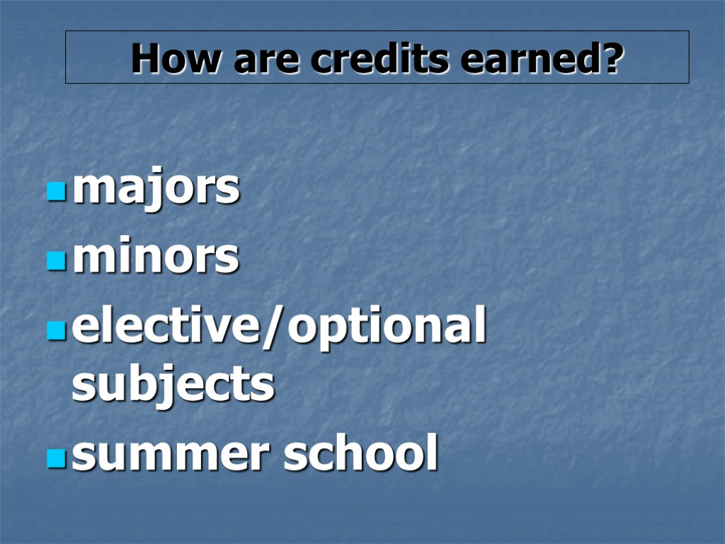 How are credits earned? majors minors elective/optional subjects summer school