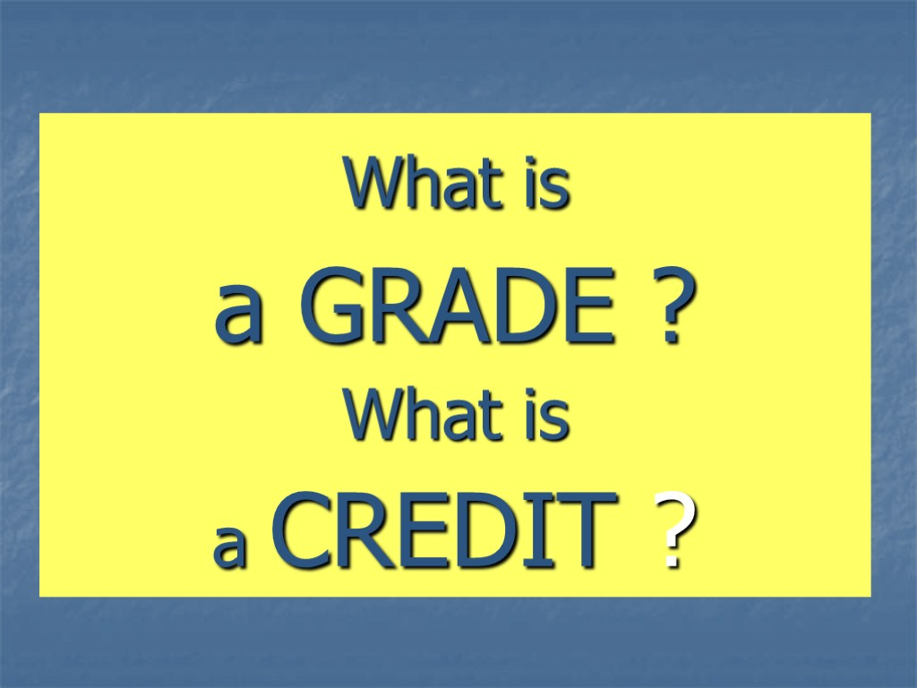 What is a GRADE ? What is a CREDIT ?