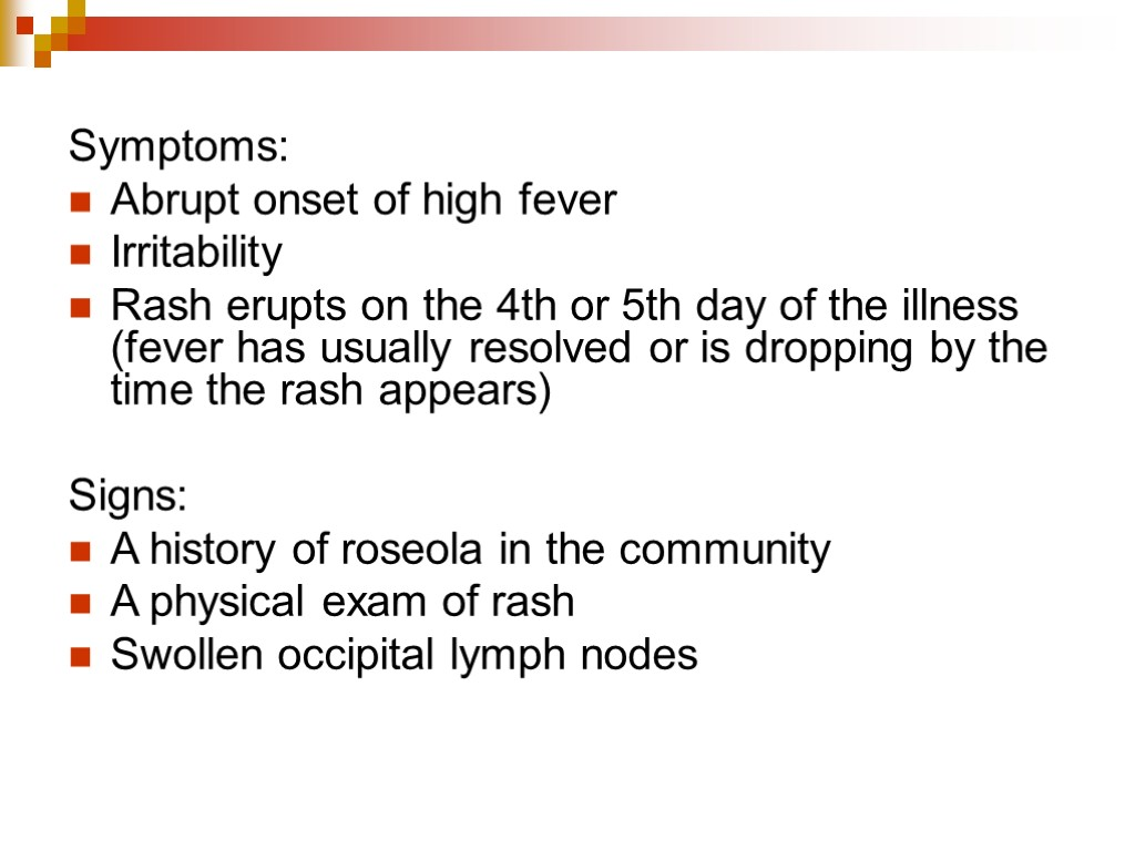 Symptoms: Abrupt onset of high fever Irritability Rash erupts on the 4th or 5th