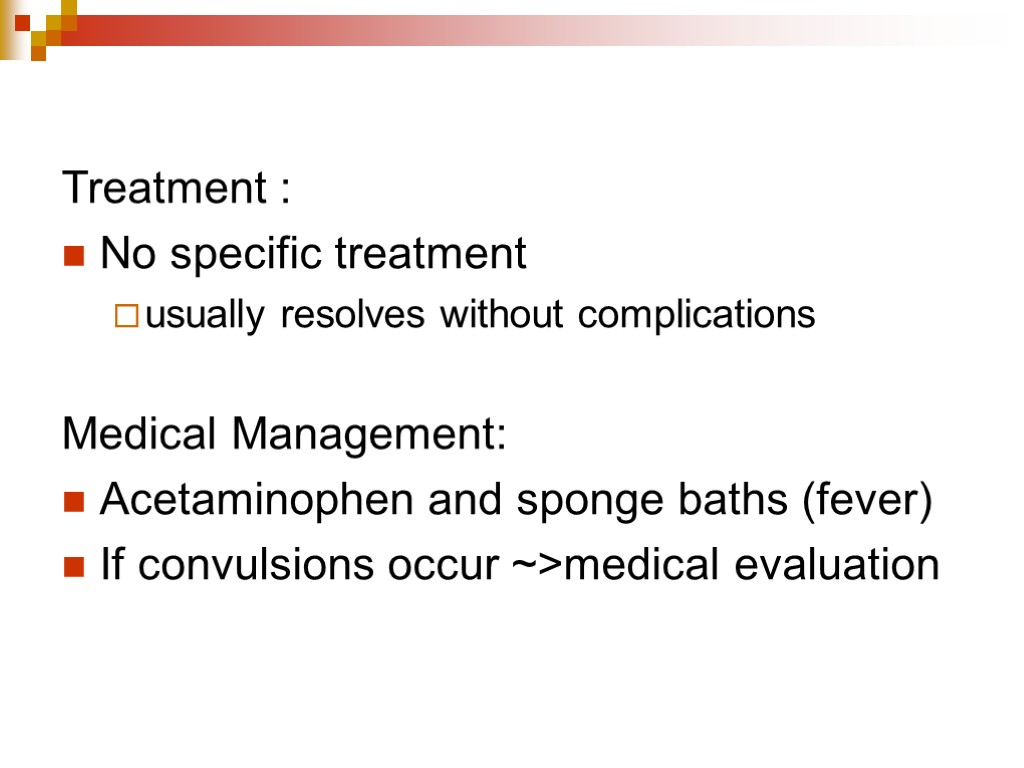 Treatment : No specific treatment usually resolves without complications Medical Management: Acetaminophen and sponge
