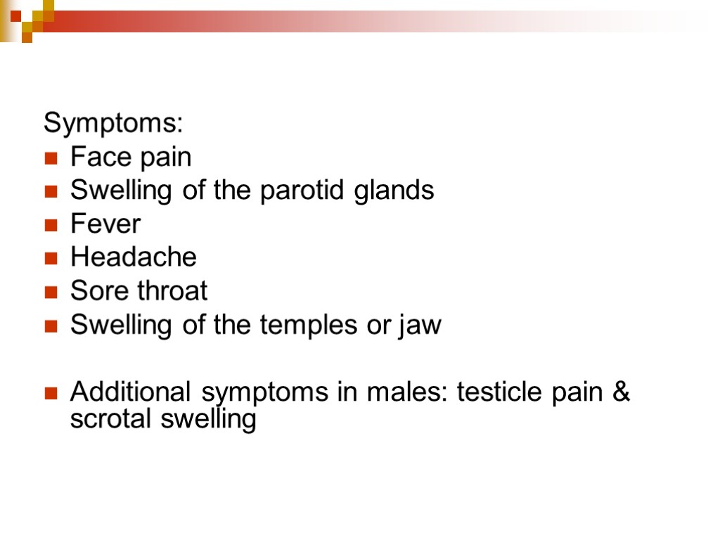 Symptoms: Face pain Swelling of the parotid glands Fever Headache Sore throat Swelling of