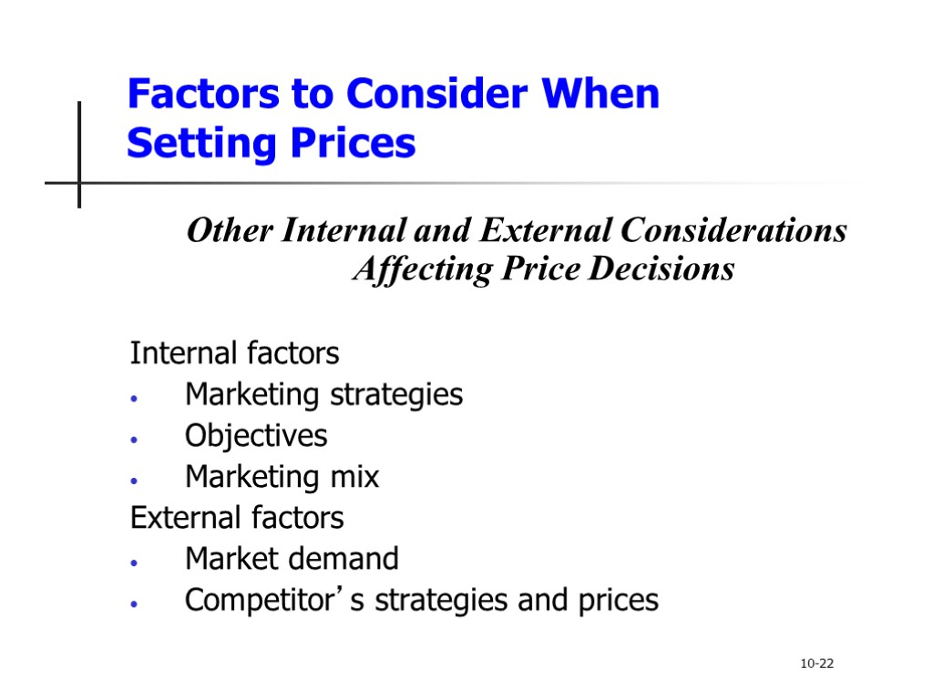 discuss the main factors affecting product pricing Skip to main content factors affect price decision pricing is all around us we pay for house rent, we pay for taxi, if need a laptop we must pay to buy it some other external factors can affect setting the price such as: economic factors like inflation deflation and interest rate affect selling price.