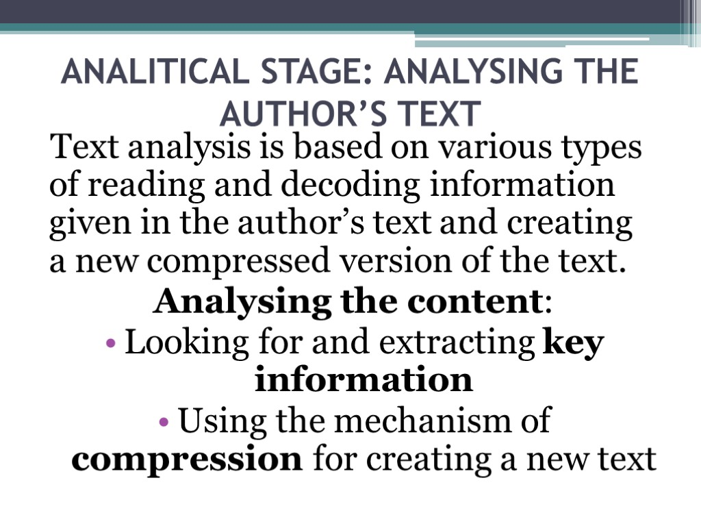 the text analysis An analysis is written in your own words and takes the text apart bit by bit it usually includes very few quotes but many references to the original text it analyzes the text somewhat like a forensics lab analyzes evidence for clues: carefully, meticulously and in fine detail.