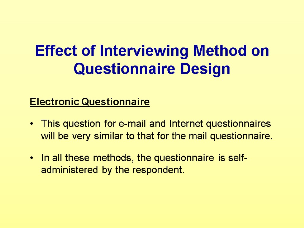 Effect of Interviewing Method on Questionnaire Design Electronic Questionnaire This question for e-mail and