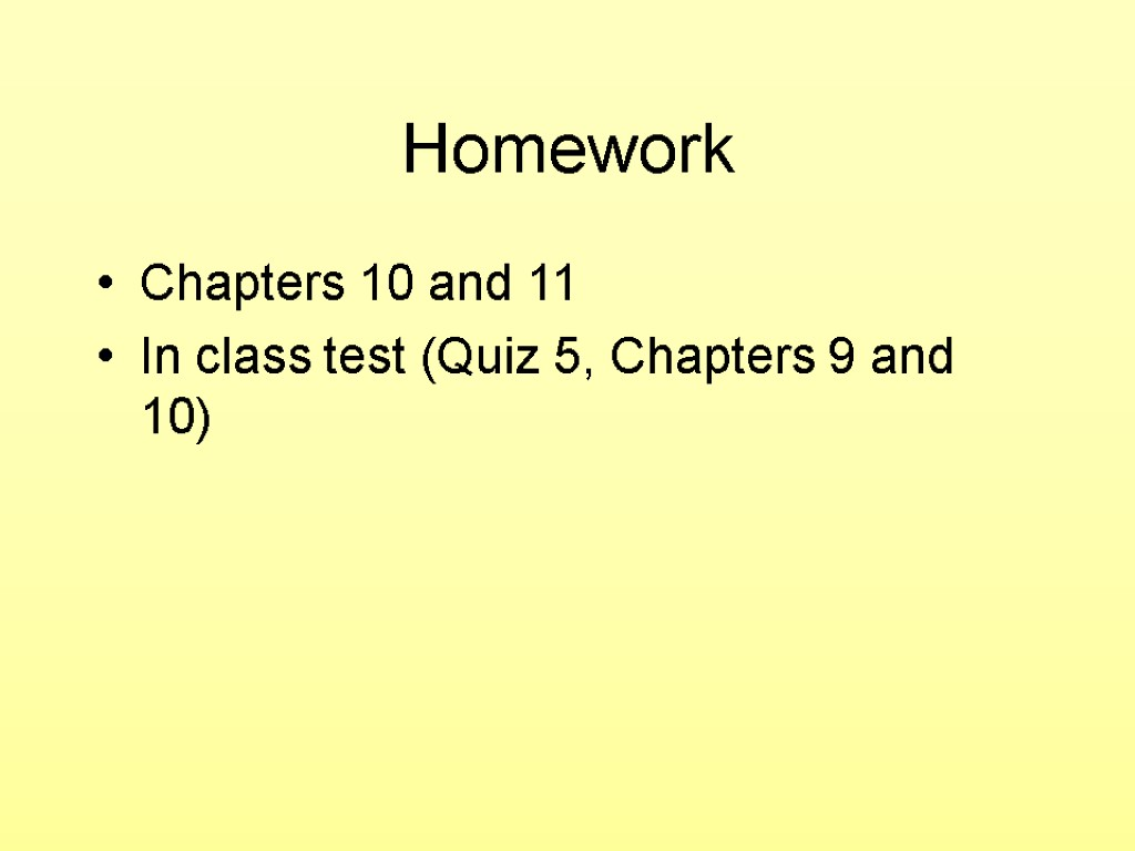 Homework Chapters 10 and 11 In class test (Quiz 5, Chapters 9 and 10)