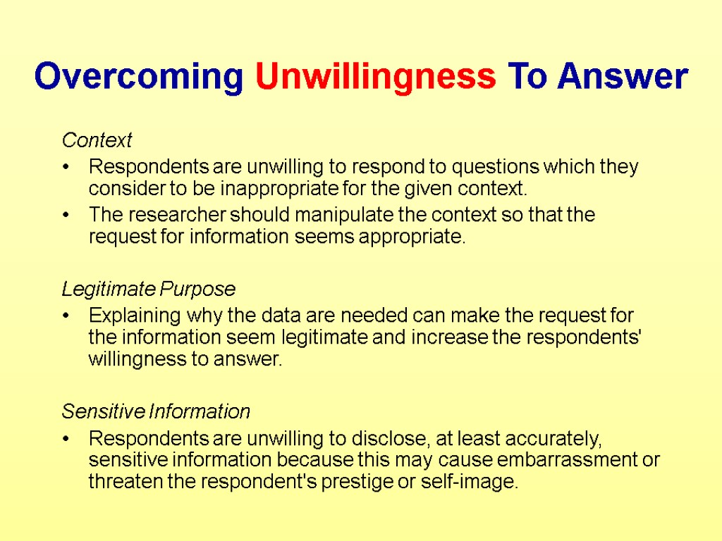 Overcoming Unwillingness To Answer Context Respondents are unwilling to respond to questions which they