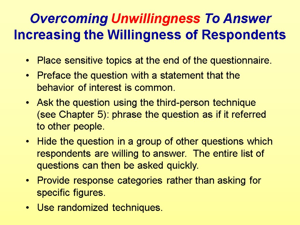 Overcoming Unwillingness To Answer Increasing the Willingness of Respondents Place sensitive topics at the