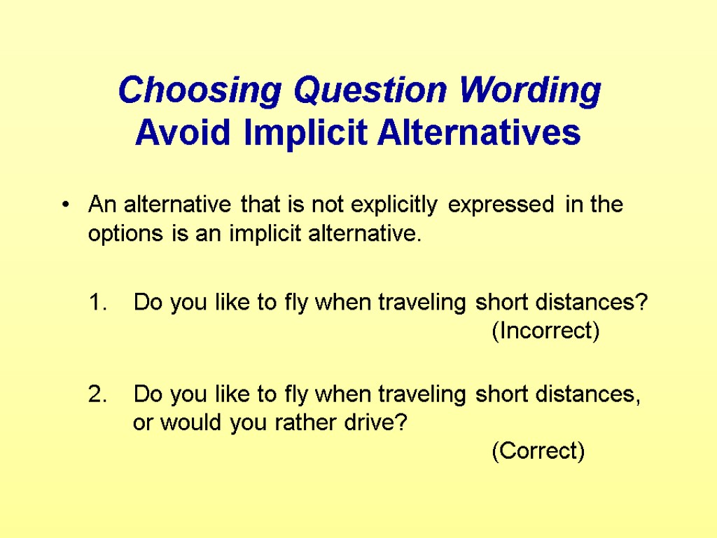 Choosing Question Wording Avoid Implicit Alternatives An alternative that is not explicitly expressed in