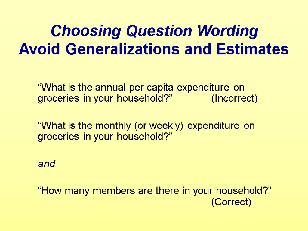 "Choosing Question Wording Avoid Generalizations and Estimates ""What is the annual per capita expenditure"