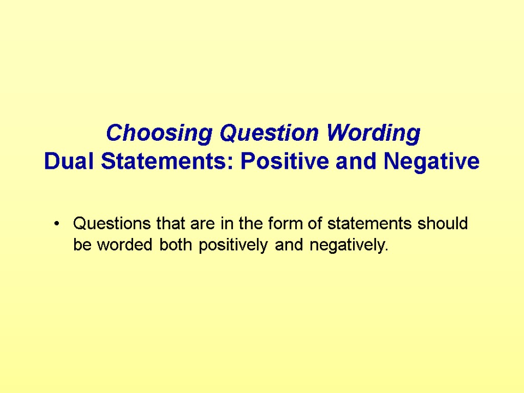 Choosing Question Wording Dual Statements: Positive and Negative Questions that are in the form