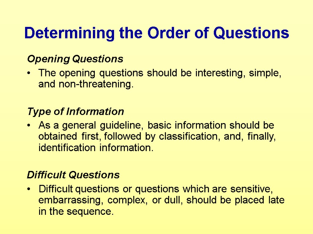 Determining the Order of Questions Opening Questions The opening questions should be interesting, simple,