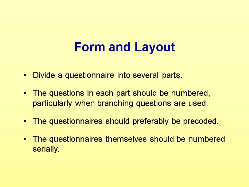 Form and Layout Divide a questionnaire into several parts. The questions in each part