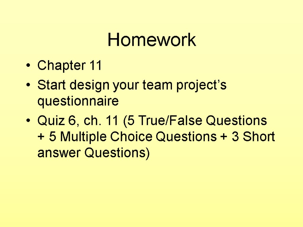 Homework Chapter 11 Start design your team project's questionnaire Quiz 6, ch. 11 (5