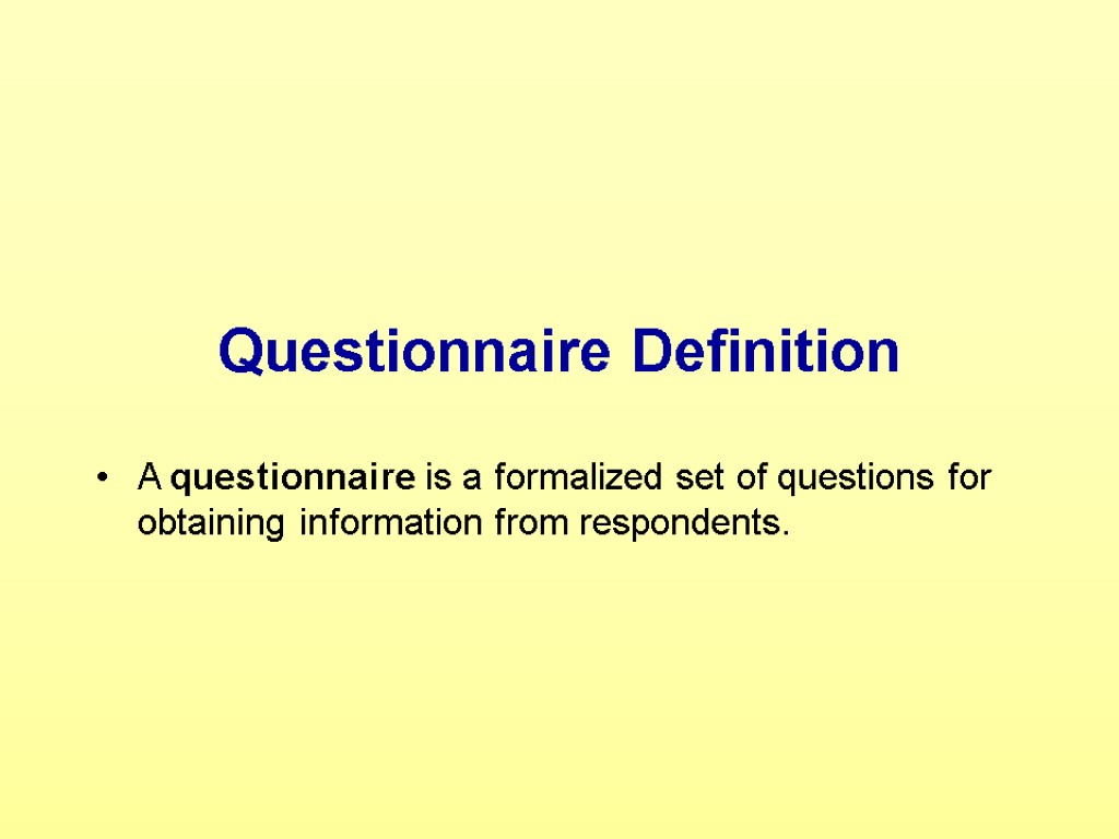 Questionnaire Definition A questionnaire is a formalized set of questions for obtaining information from